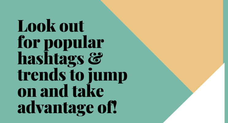 Text on plain background. text reads: look out for popular hashtags and trends to jump on and take advantage of